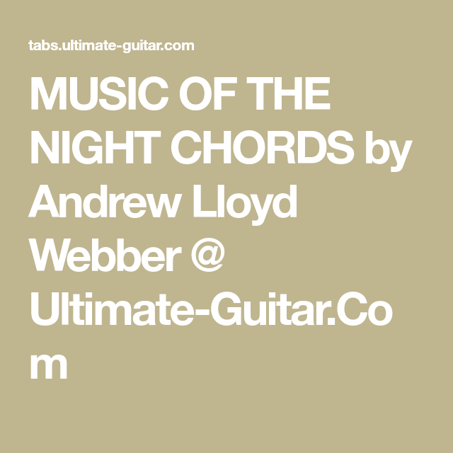 MUSIC OF THE NIGHT CHORDS by Andrew Lloyd Webber @ Ultimate-Guitar ...