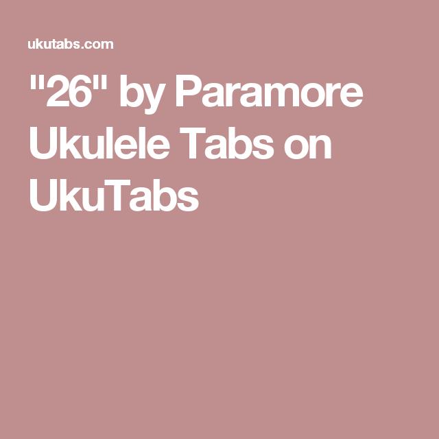 26 By Paramore Ukulele Tabs On Ukutabs Chords Chord Charts Etc