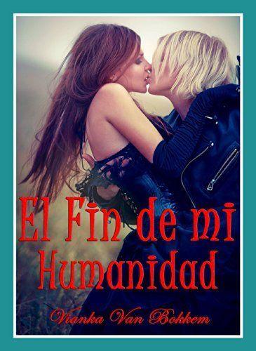 El Fin de mi Humanidad (Spanish Edition) by Vianka Van Bokkem, http://www.amazon.com/dp/B00KQ0RMLO/ref=cm_sw_r_pi_dp_InwRtb0YFXVT6
