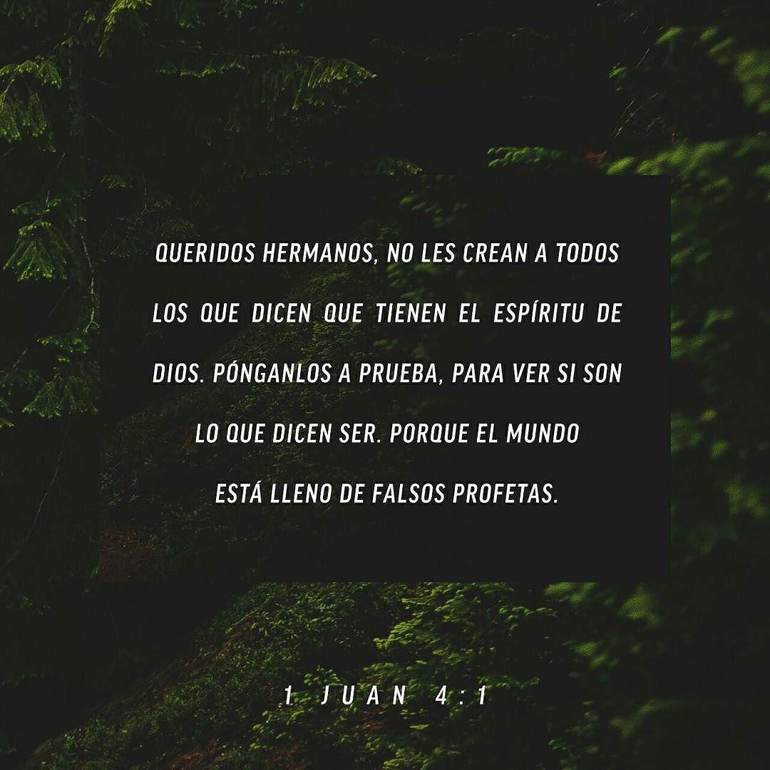Amados no creáis a todo espíritu sino probad los espíritus si son de Dios; porque muchos falsos profetas han salido por el mundo. 1 Juan 4:1