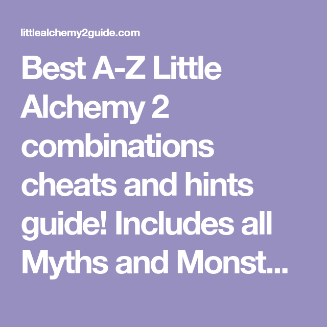 Best A Z Little Alchemy 2 Combinations Cheats And Hints Guide Includes All Myths And Monsters Content Pack Items Little Alchemy Little Alchemy Cheats Alchemy