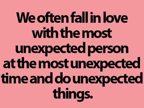 We often fall in love with the most unexpected person at the ...