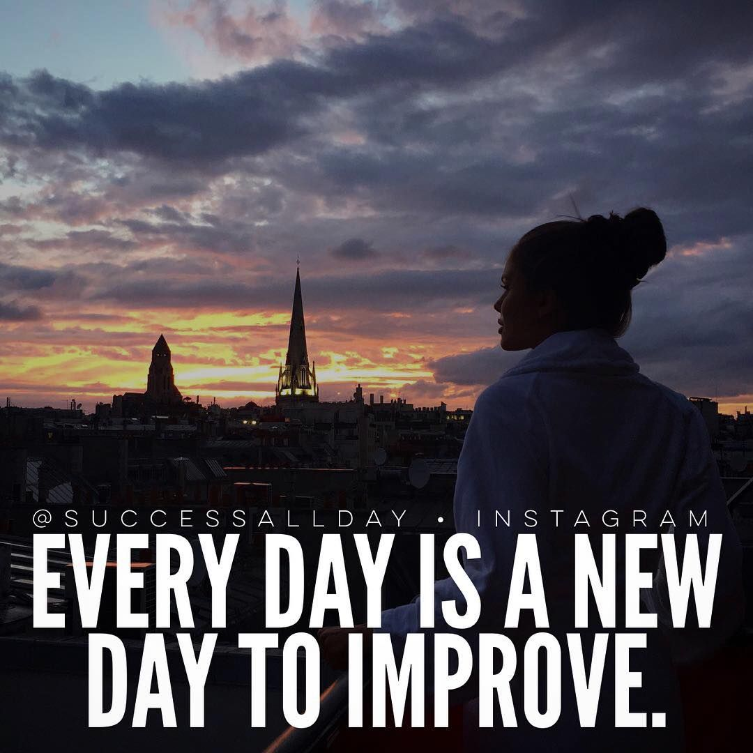"""Take each day and improve yourself! Every day is an"
