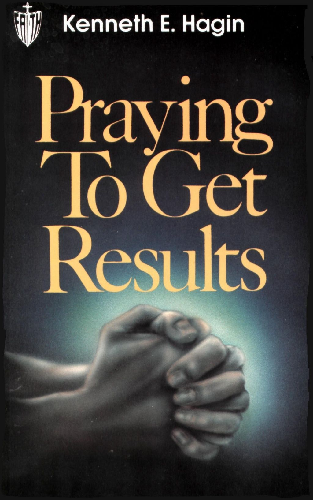 Praying To Get Results Kenneth E Hagin Spiritual Life