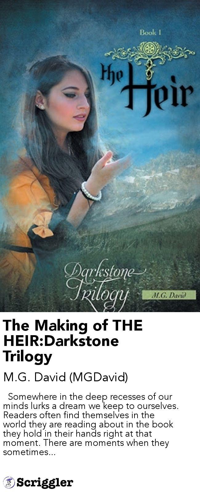 The Making of THE HEIR:Darkstone Trilogy by M.G. David (MGDavid) https://scriggler.com/detailPost/story/45252