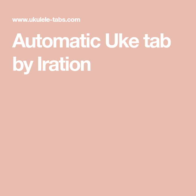 Automatic Uke Tab By Iration Ukulele Pinterest Tablature And Songs