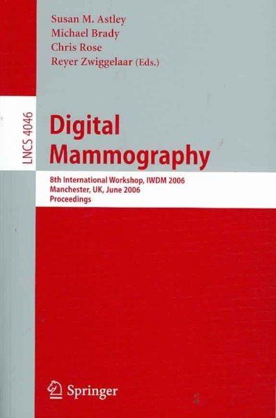 Digital Mammography: 8th International Workshop, Iwdm 2006, Manchester, Uk, June 18-21, 2006, Proceedings