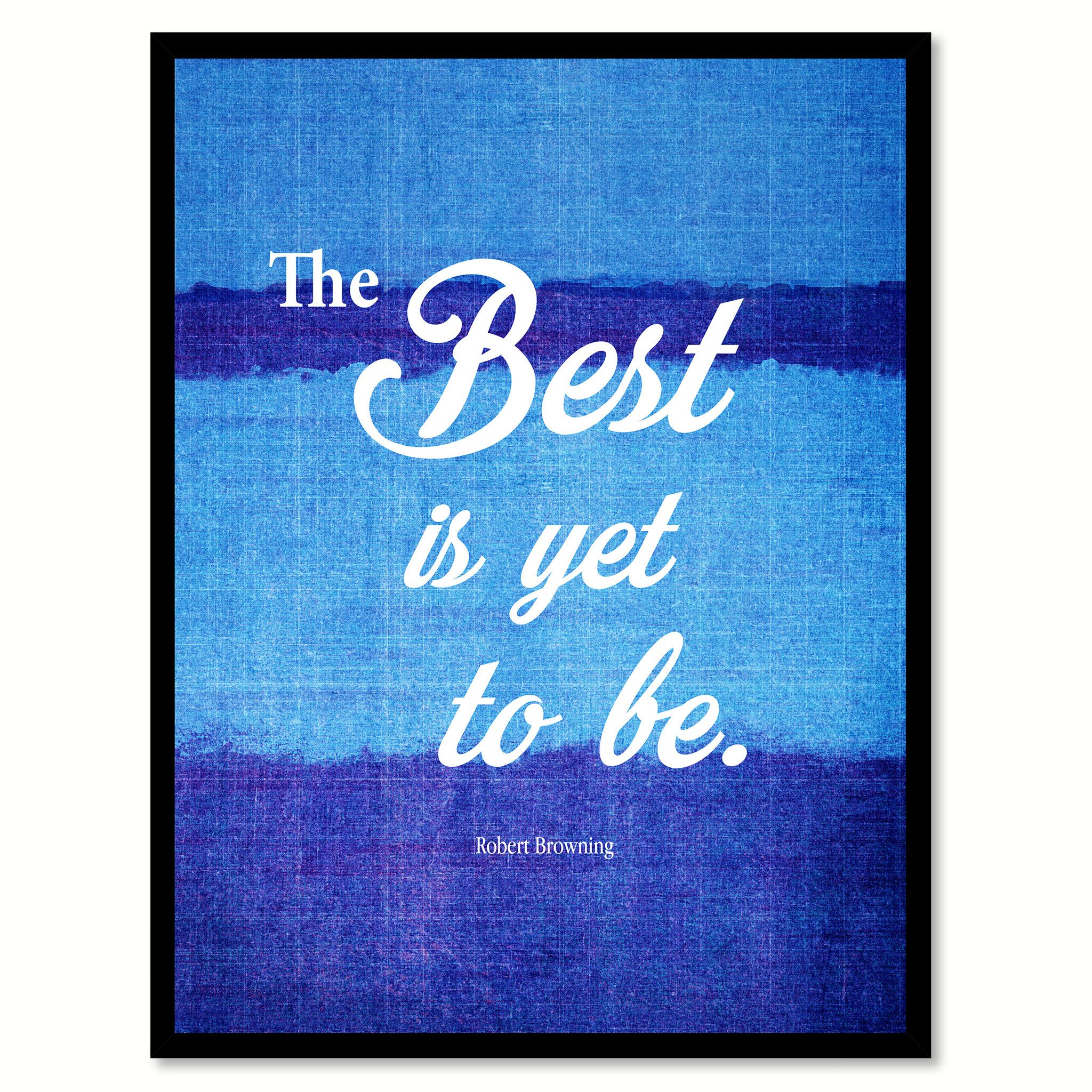 The Best Is Yet To Be Robert Browning Quote Saying Home Decor Wall Art  Gifts 131699