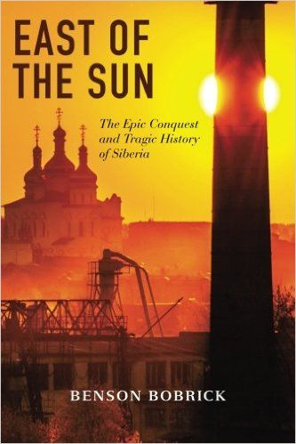 East Of The Sun The Epic Conquest And Tragic History Of Siberia By Benson Bobrick East Of The Sun Siberia History