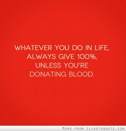 Whatever You Do In Life Always Give 100 Unless Youre Donating