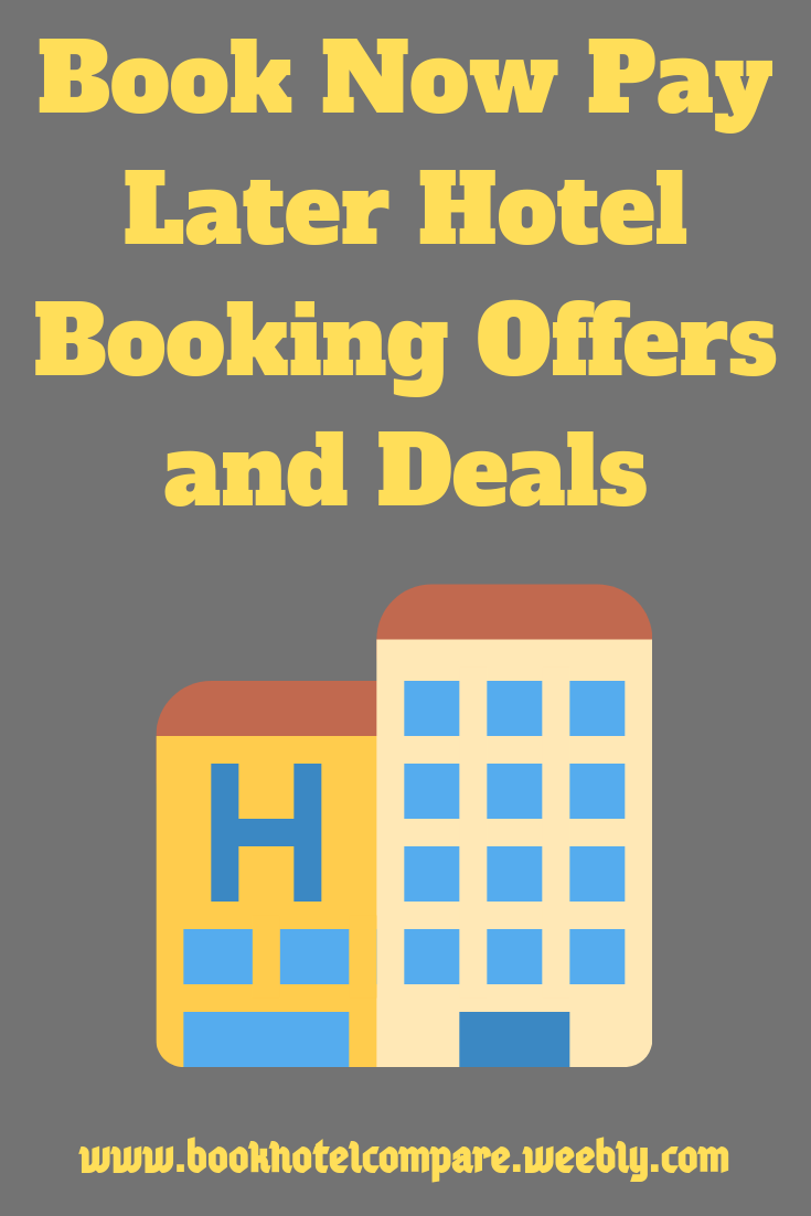 Book Now Pay Later Hotel Booking Offers And Deals Compare Hotels
