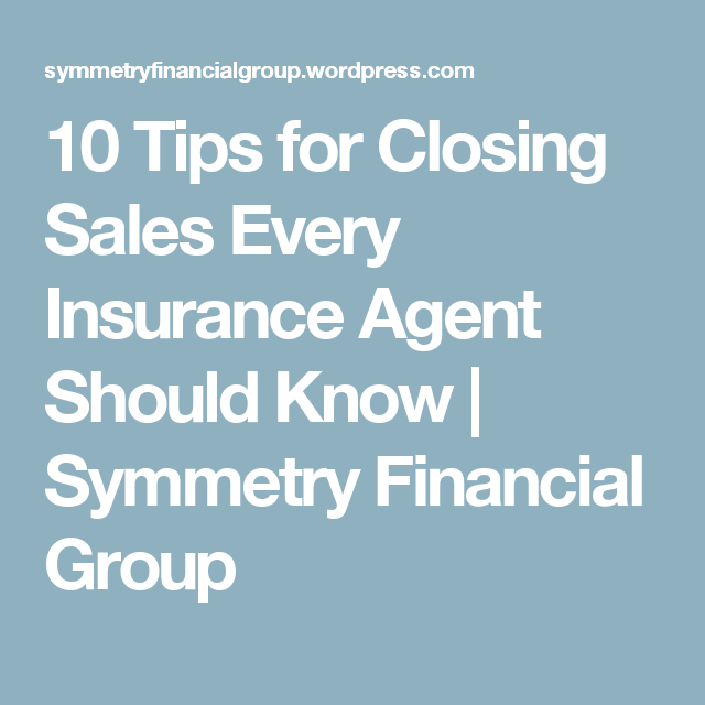 10 Tips For Closing Sales Every Insurance Agent Should Know Insurance Sales Insurance Agent Critical Illness