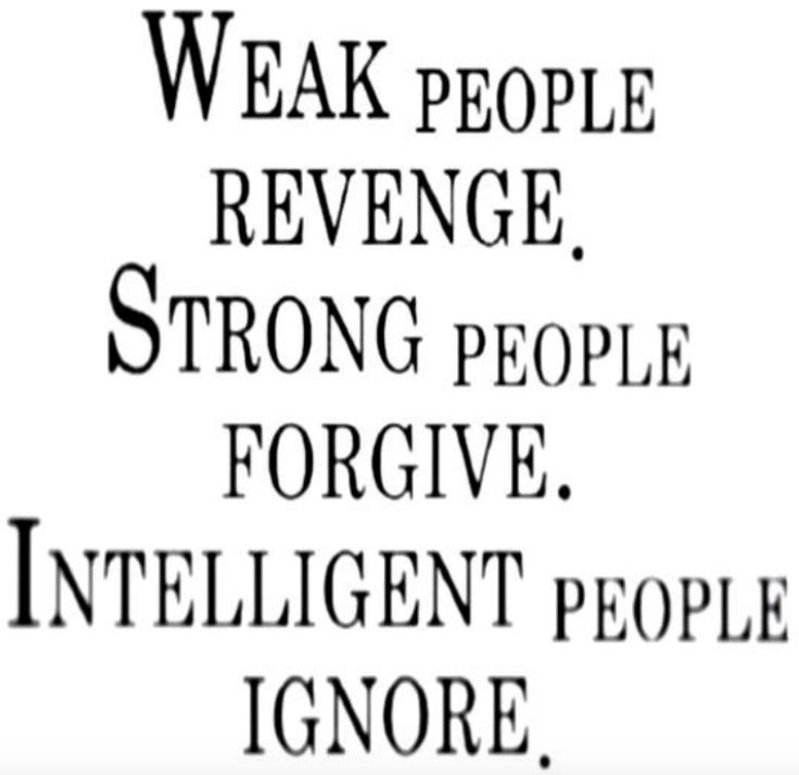 Weak people revenge  Strong people forgive  Intelligent