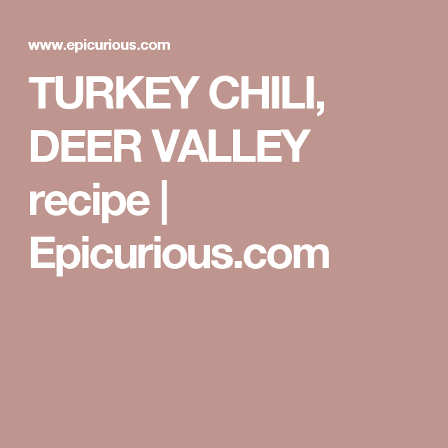 Deer Valley Turkey Chili Recipe