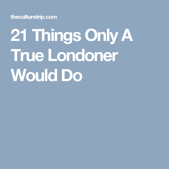21 Things Only A True Londoner Would Do