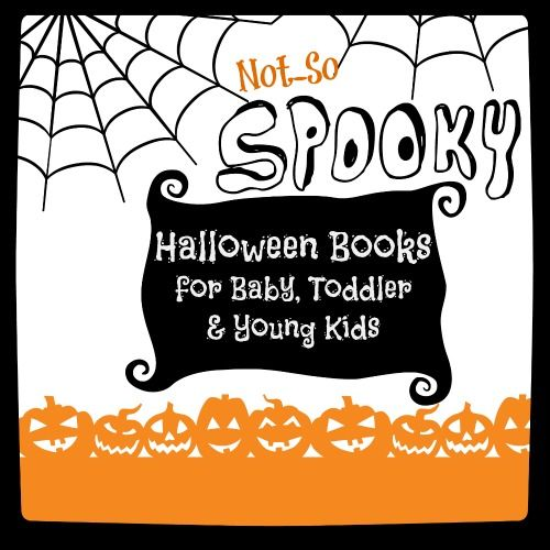 Our favorite not-so-spooky Halloween books for kids, baby and toddler ages.