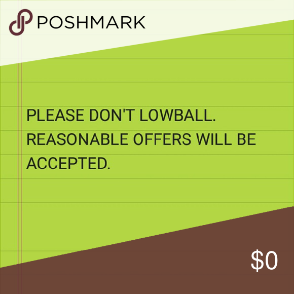 No Lowballing Please send reasonable offers only. There is a listing to help you figure out what a reasonable offer is based on the price listed. Other