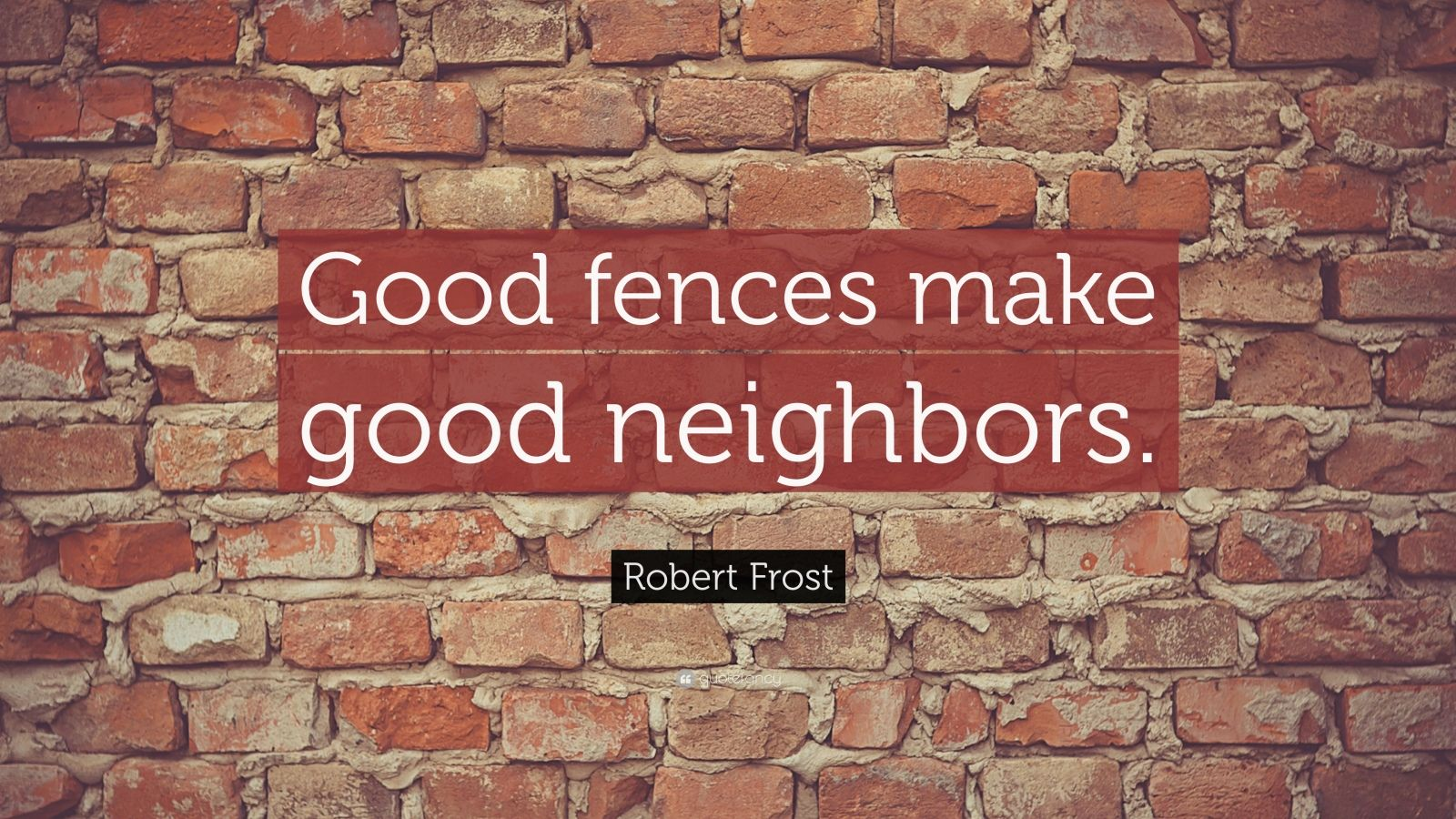 Robert Frost Quote Good Fences Make Good Neighbors Robert Frost Quotes Neighbor Quotes Steve Jobs Quotes