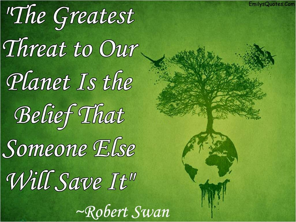 environmental quotes google search nature quotes com threat planet nature robert swan