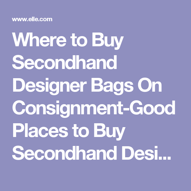 Where to Buy Secondhand Designer Bags On Consignment-Good Places to Buy  Secondhand Designer Bags 75e0c1af4a