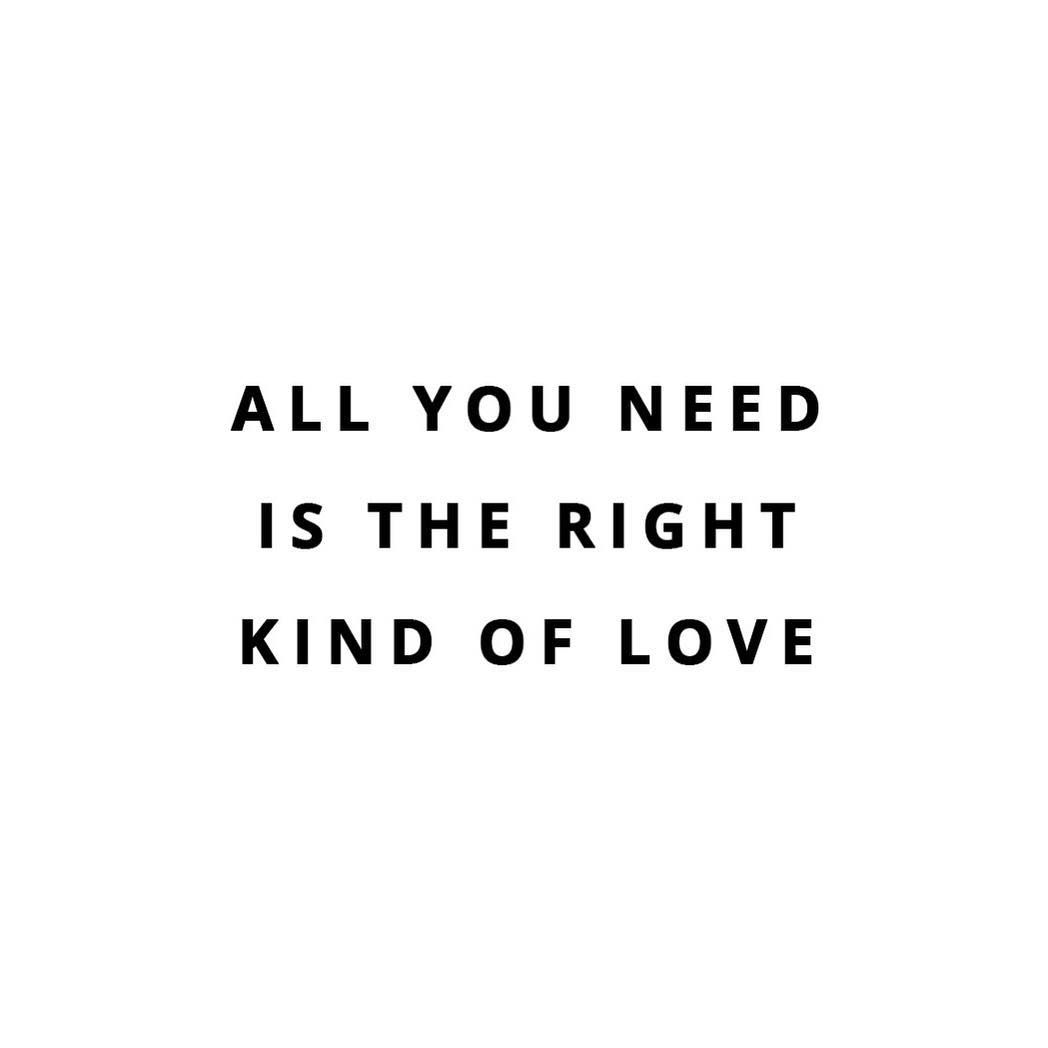 All You Need Is The Right Kind Of Love