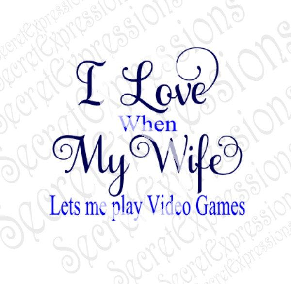 Download I Love My Wife Svg, Lets Me Play Video Games Svg, Video ...
