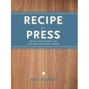 Recipe for Press (Pitch Your Story Like the Pros & Create a Buzz)