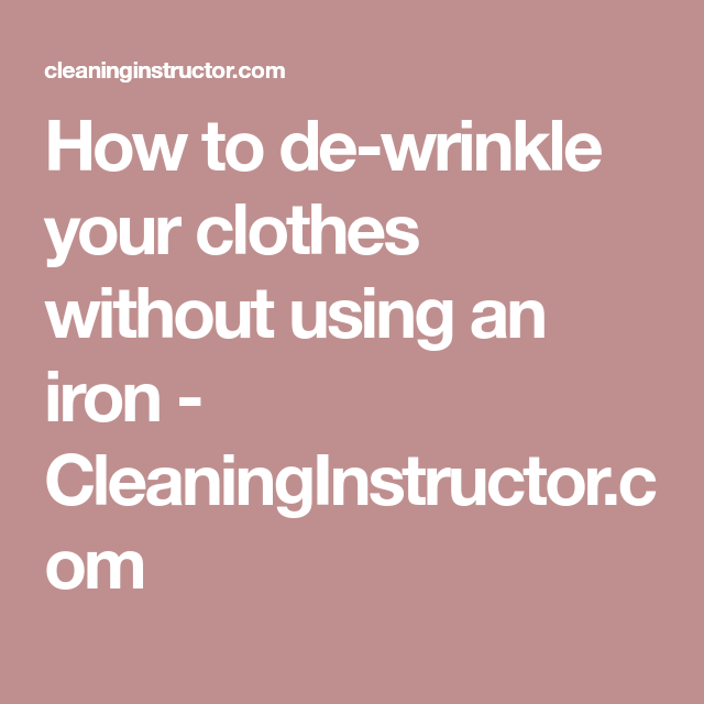 How to de-wrinkle your clothes without using an iron - CleaningInstructor.com