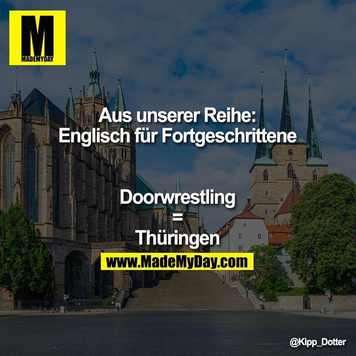 Aus unserer Reihe: Englisch für Fortgeschrittene  Doorwrestling = Thüringen