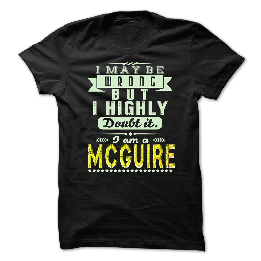 I May Be Wrong ...But I Highly Doubt It Im MCGUIRE - Awesome Shirt !!!