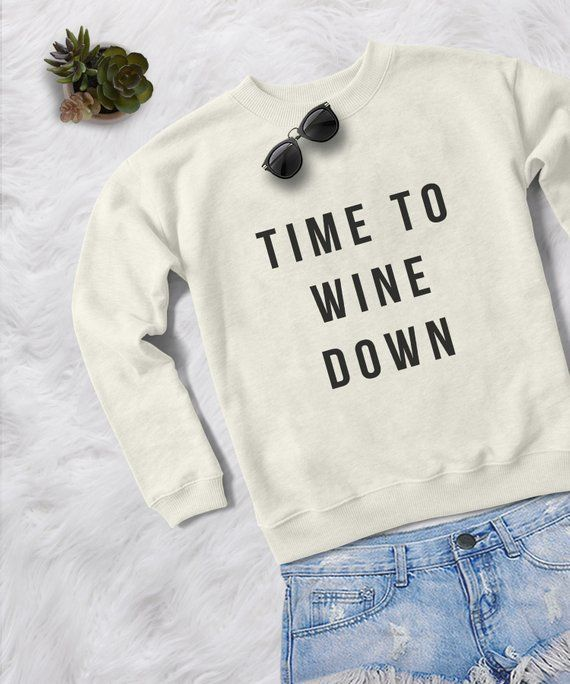Time to wine down crewneck sweatshirt graphic sweater funny sweatshirts  womens jumper pullover sweat 7252fbcdf