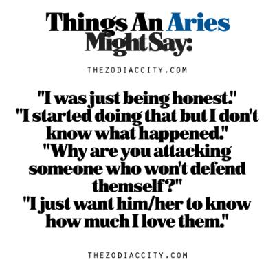 Zodiac Files: Things An Aries Might Say.   Aries zodiac