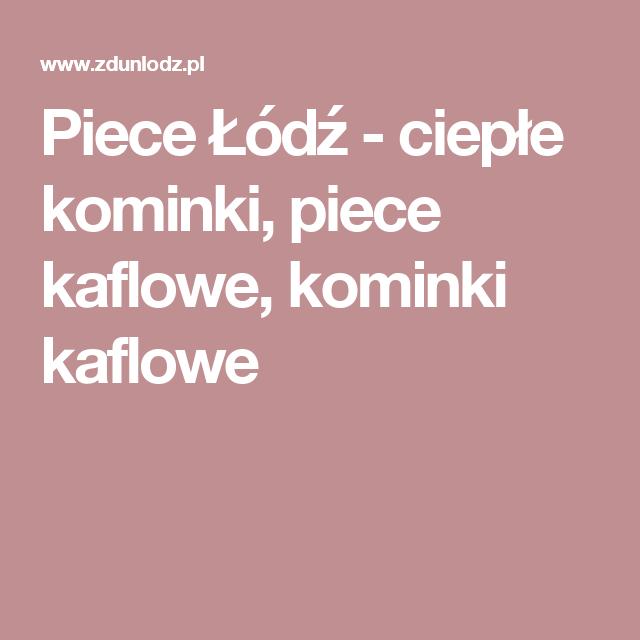 Piece Łódź - ciepłe kominki, piece kaflowe, kominki kaflowe