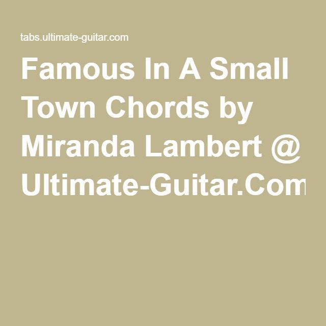 Famous In A Small Town Chords by Miranda Lambert @ Ultimate-Guitar ...