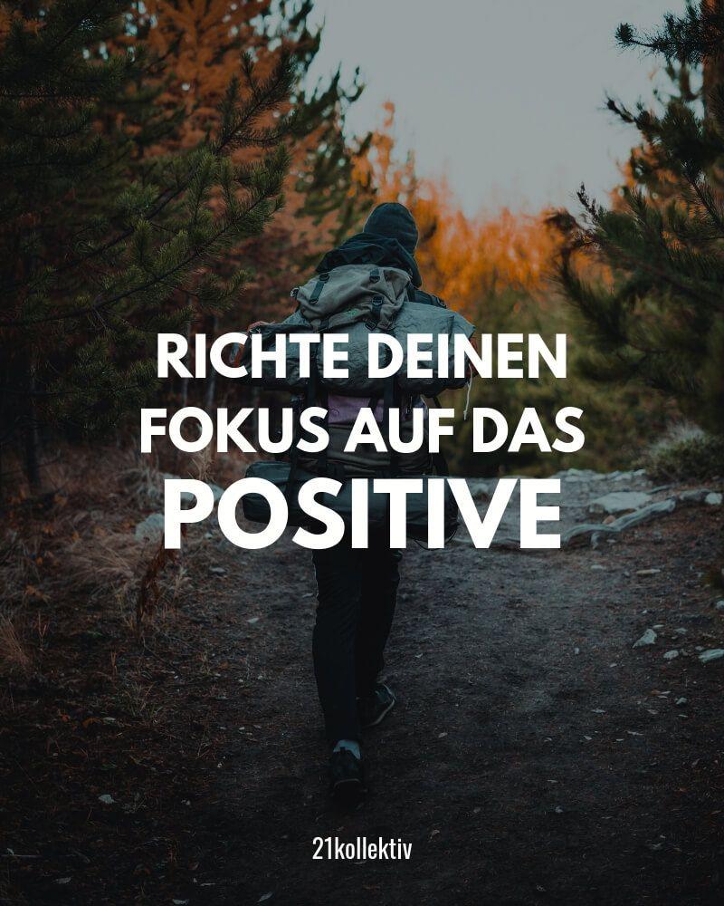 Richte deinen Fokus auf das Positive. // Das ist der ...