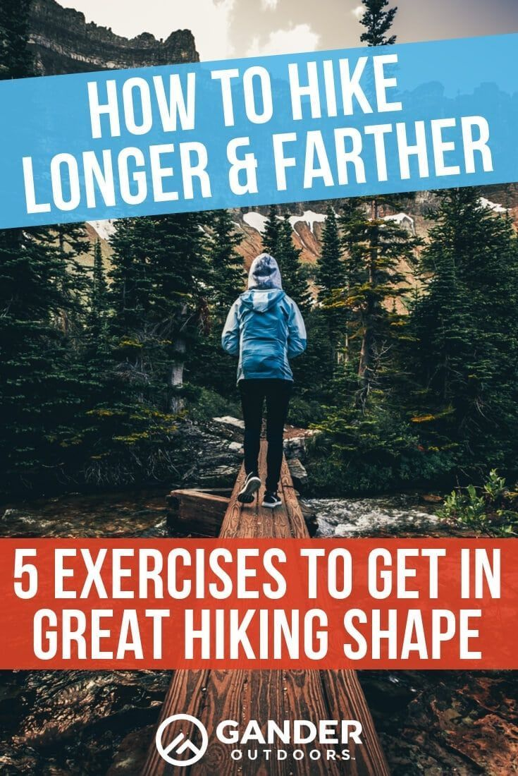 How to Hike Longer and Farther: 5 Exercises to Get In Great Hiking Shape
