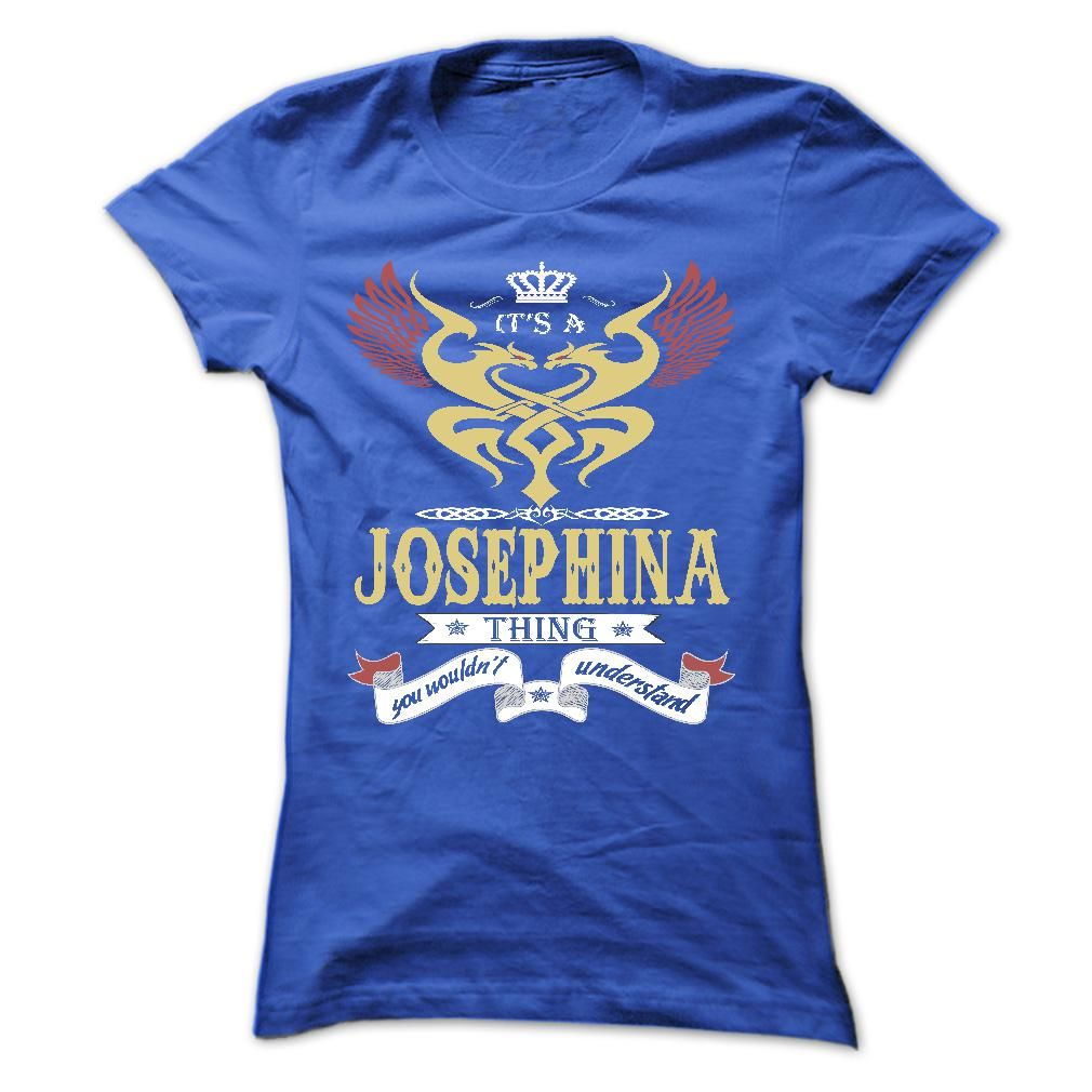 its a JOSEPHINA Thing You •̀ •́  Wouldnt Understand  - T ® Shirt, Hoodie, Hoodies, Year,Name, Birthdayits a JOSEPHINA Thing You Wouldnt Understand  - T Shirt, Hoodie, Hoodies, Year,Name, BirthdayJOSEPHINA , JOSEPHINA T Shirt, JOSEPHINA Hoodie, JOSEPHINA Hoodies, JOSEPHINA Year, JOSEPHINA Name, JOSEPHINA Birthday