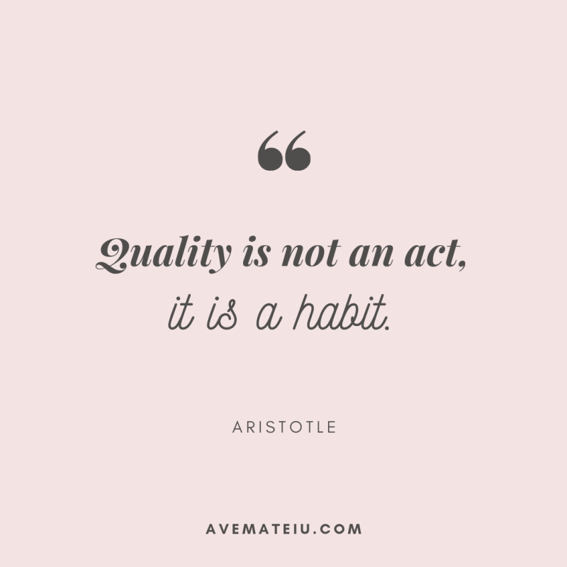 Quality is not an act, it is a habit. - Aristotle Quote 401 - Ave Mateiu