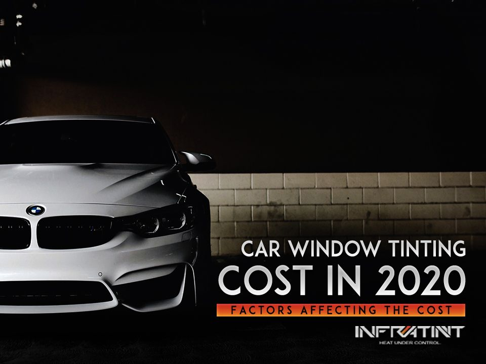 Car Window Tinting Cost In 2020 Factors Affecting The Cost In 2020 Car Tinted Windows Car Window