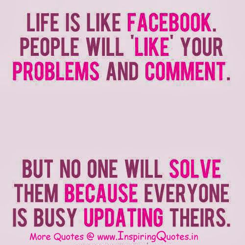 Life is like Facebook. People will \'like\' your problems & comment ...
