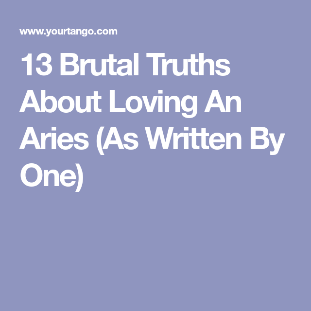 About Aries Dating Brutal 14 Truths A