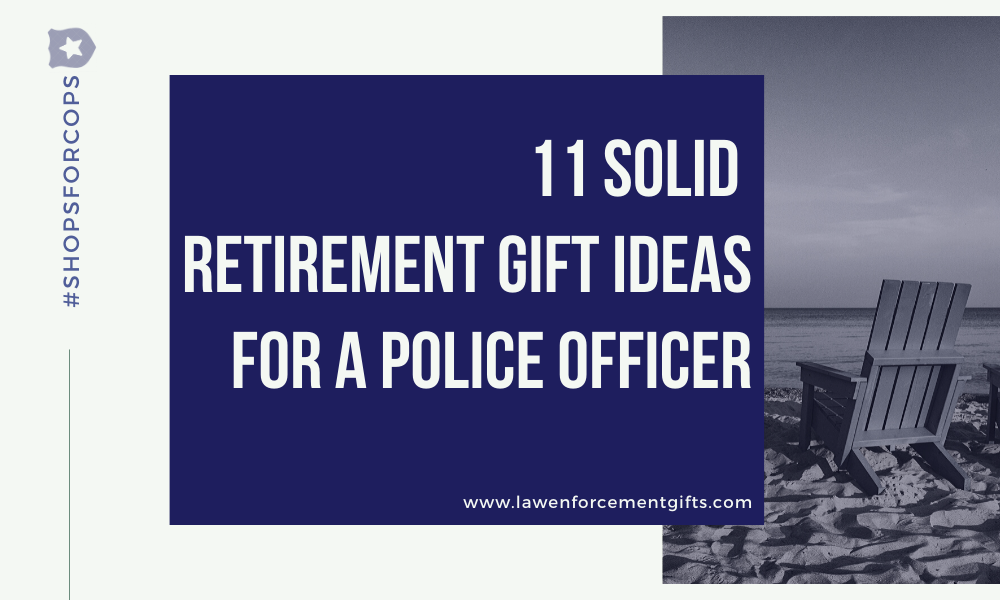 Retirement Gift Ideas For A Police Officer Retirement Gifts Police Retirement Gifts Police Officer
