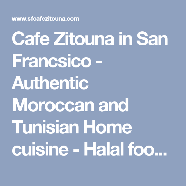 Cafe Zitouna In San Francsico Authentic Moroccan And Tunisian Home Cuisine Halal Food Catering And Online O Halal Recipes Halal San Francisco Restaurants
