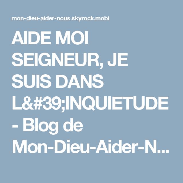 Bien connu AIDE MOI SEIGNEUR, JE SUIS DANS L'INQUIETUDE - Blog de Mon-Dieu  CH59