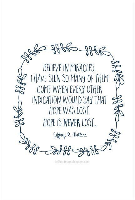 Believe In Miracles Church Quotes Lds Quotes Holland Quotes