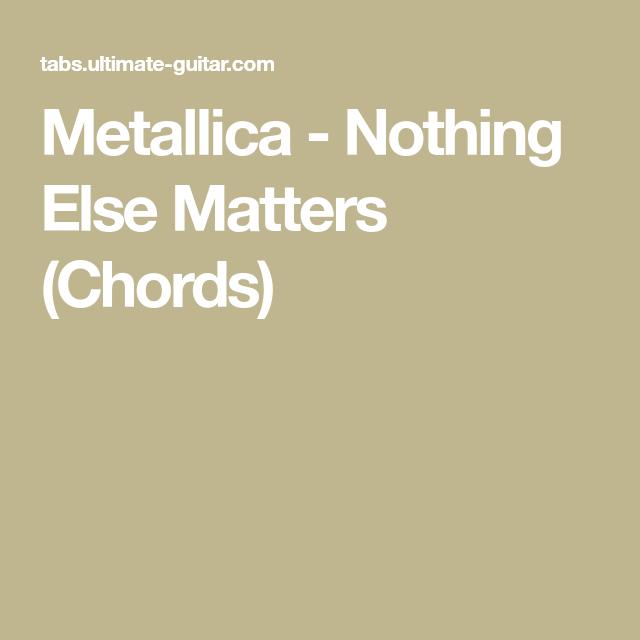 Metallica - Nothing Else Matters (Chords) | Songs | Pinterest ...