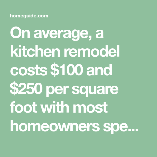On average, a kitchen remodel costs $100 and $250 per ...