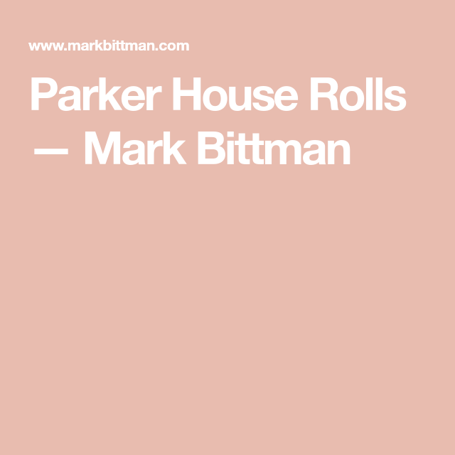 Parker House Rolls — Mark Bittman #markbittmanrecipes