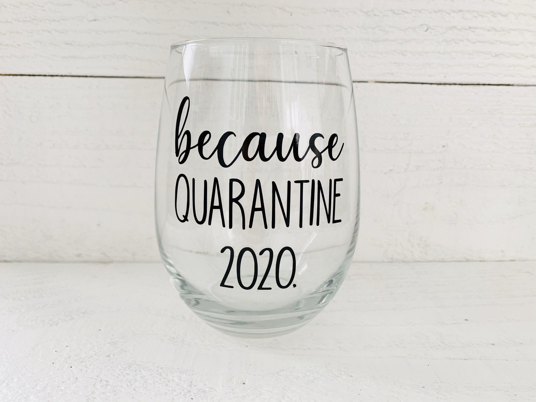 because QUARANTINE 2020 / stemless wine glass/ pandemic 2020 / quarantine / social distancing / quarantine wine / quarantine 2020
