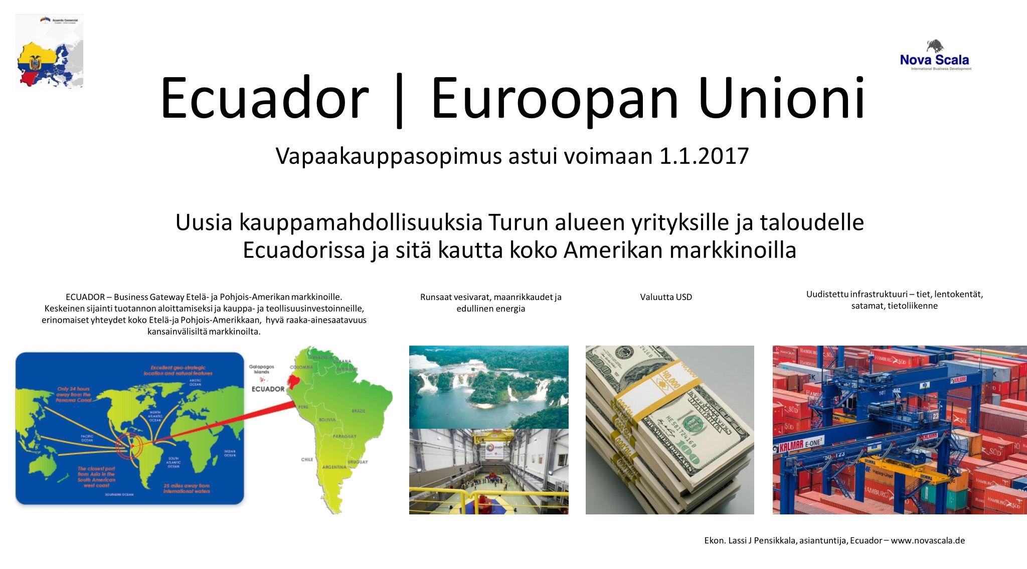 Uusia kauppamahdollisuuksia Turun alueen yrityksille ja taloudelle Ecuadorissa ja sitä kautta koko Amerikan markkinoilla.